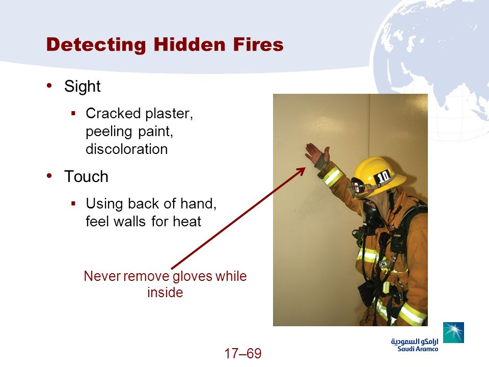 Detecting Hidden Fires Sight Cracked plaster, peeling paint, discoloration Touch Using back of hand, feel walls for heat 17–69 Never remove gloves whi
