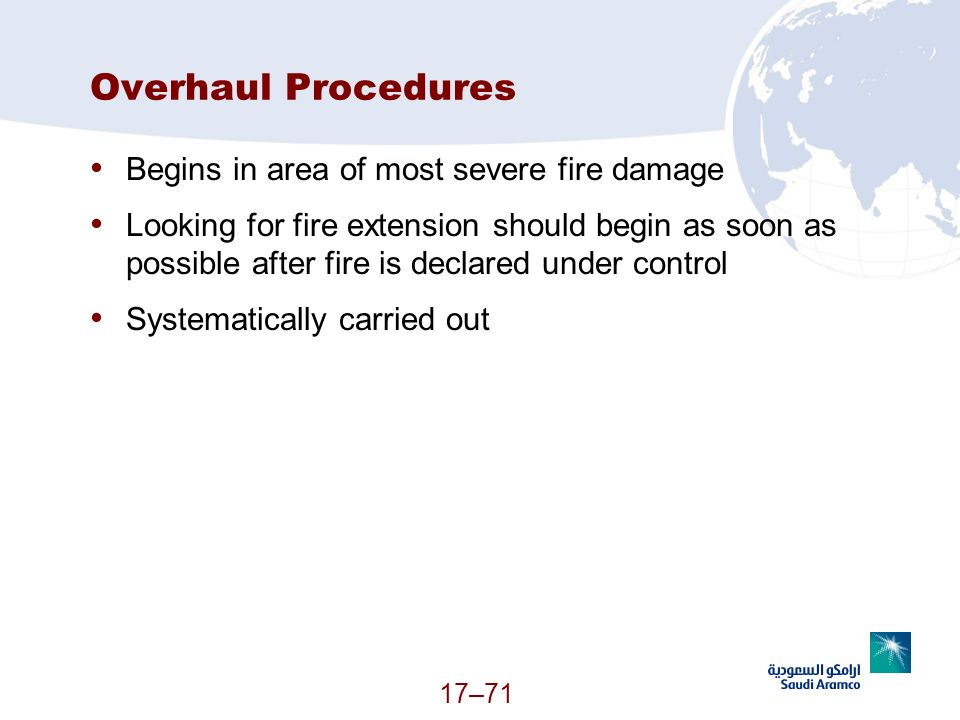17–71 Overhaul Procedures Begins in area of most severe fire damage Looking for fire extension should begin as soon as possible after fire is declared