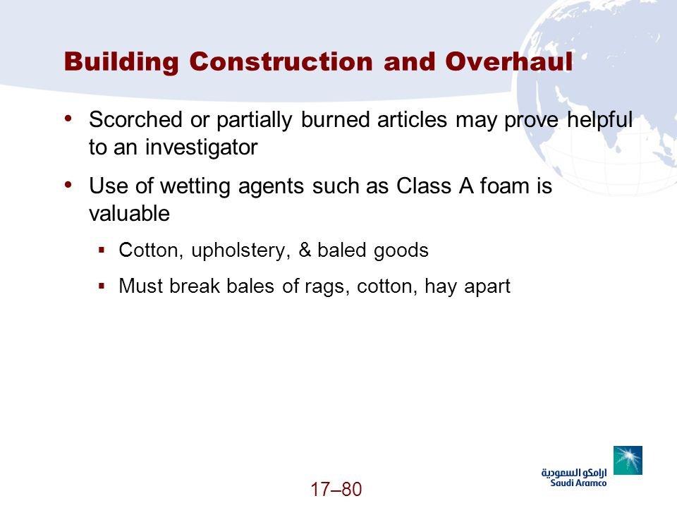 17–80 Building Construction and Overhaul Scorched or partially burned articles may prove helpful to an investigator Use of wetting agents such as Clas
