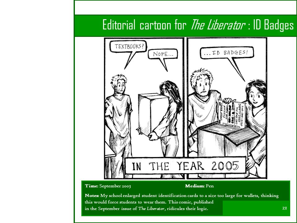 Editorial cartoon for The Liberator : ID Badges Time: September 2003 Medium: Pen Notes: My school enlarged student identification cards to a size too large for wallets, thinking this would force students to wear them.