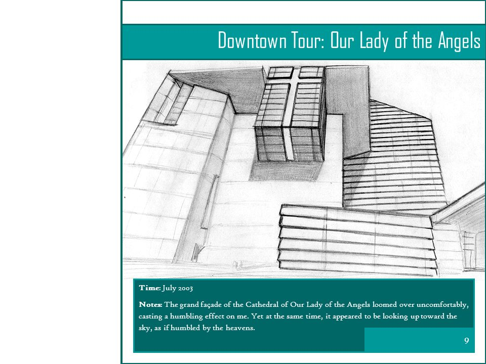 Downtown Tour: Our Lady of the Angels Time: July 2003 Notes: The grand façade of the Cathedral of Our Lady of the Angels loomed over uncomfortably, casting a humbling effect on me.