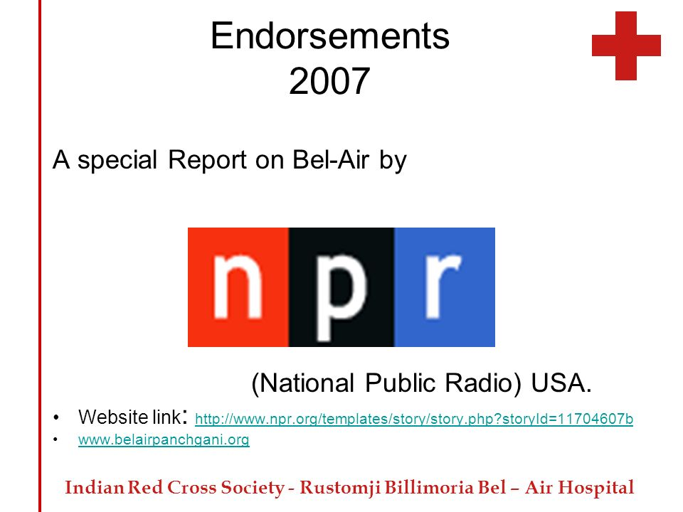 Indian Red Cross Society - Rustomji Billimoria Bel – Air Hospital Endorsements 2007 A special Report on Bel-Air by (National Public Radio) USA. Websit