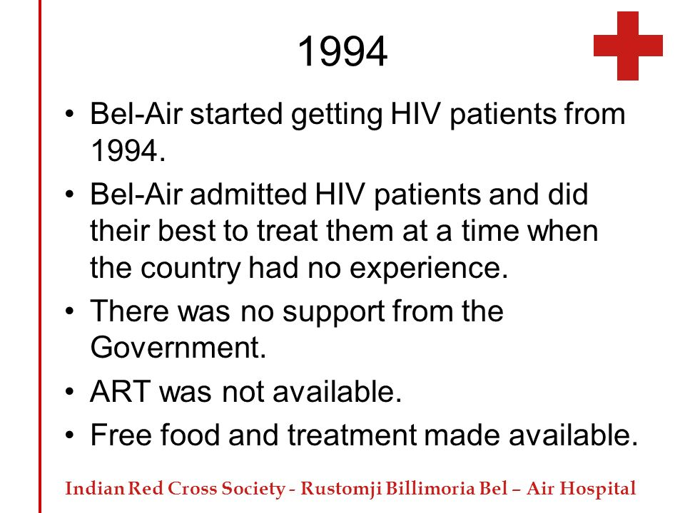 Indian Red Cross Society - Rustomji Billimoria Bel – Air Hospital 1994 Bel-Air started getting HIV patients from 1994. Bel-Air admitted HIV patients a