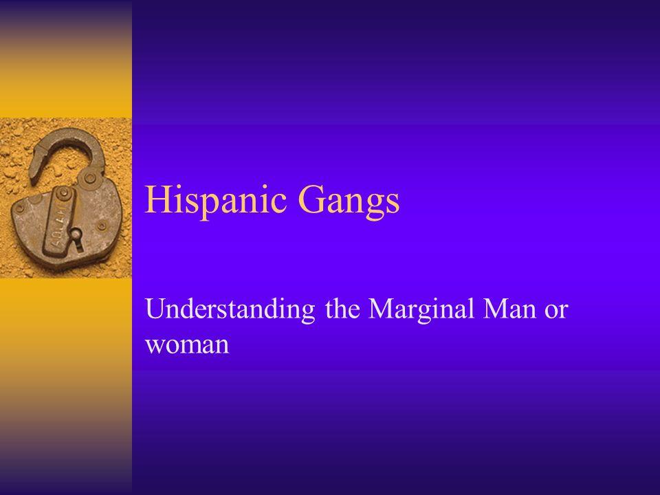 Hispanic Gangs Understanding the Marginal Man or woman