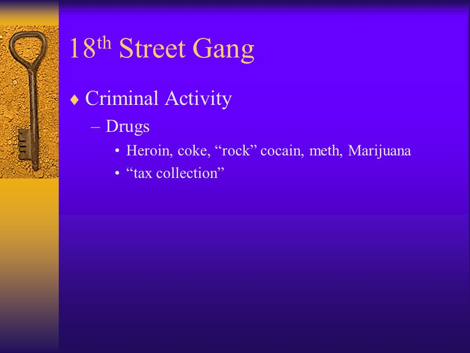 18 th Street Gang Criminal Activity –Drugs Heroin, coke, rock cocain, meth, Marijuana tax collection