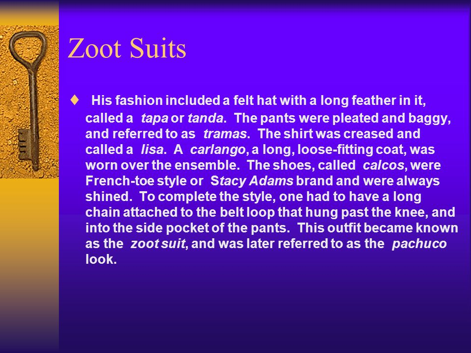 Zoot Suits His fashion included a felt hat with a long feather in it, called a tapa or tanda.