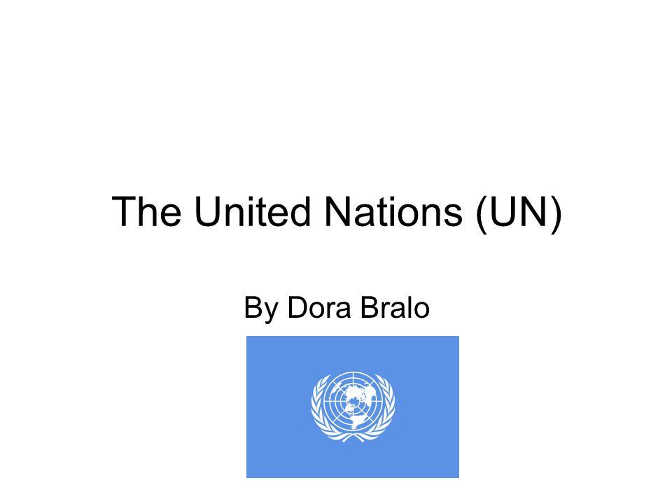 The United Nations (UN) By Dora Bralo