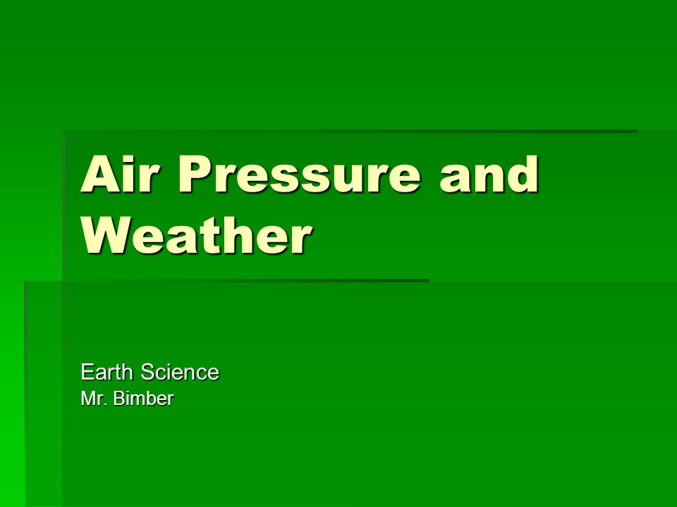 Air Pressure and Weather Earth Science Mr. Bimber
