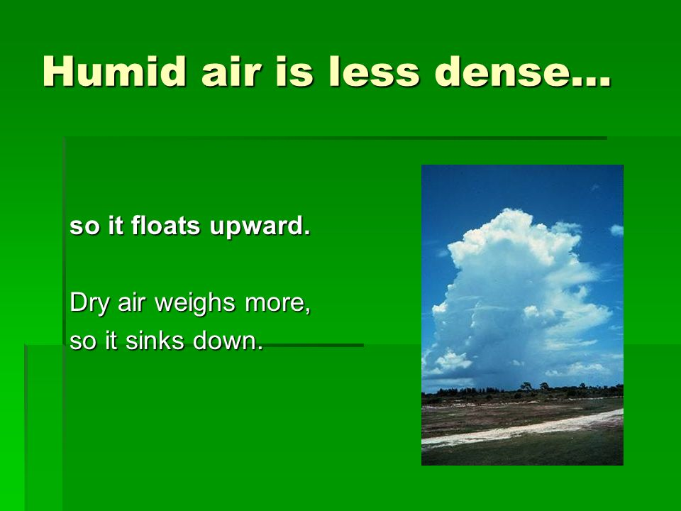 Air temperature, pressure, and humidity together… form air masses with good or bad weather.