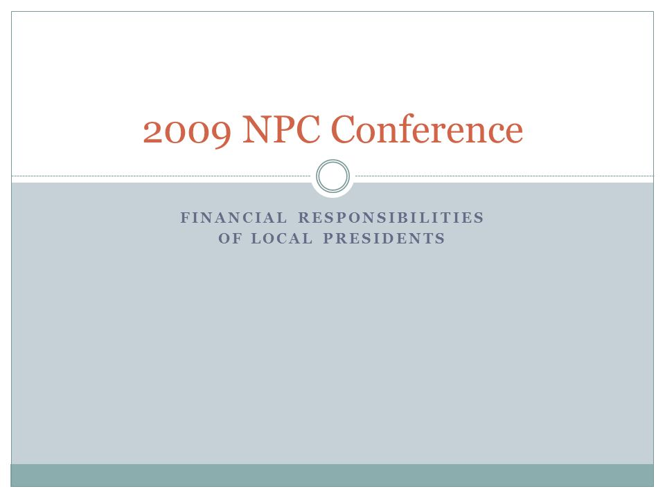 FINANCIAL RESPONSIBILITIES OF LOCAL PRESIDENTS 2009 NPC Conference