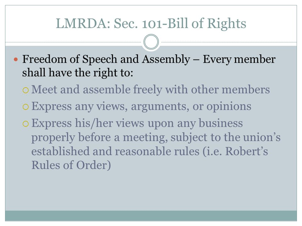 LMRDA: Sec. 101-Bill of Rights Freedom of Speech and Assembly – Every member shall have the right to: Meet and assemble freely with other members Expr