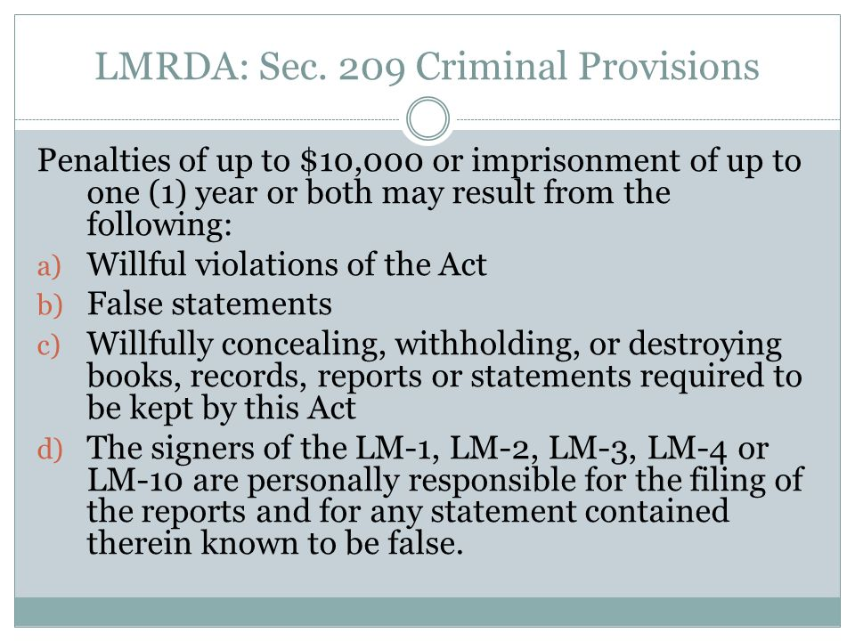 LMRDA: Sec. 209 Criminal Provisions Penalties of up to $10,000 or imprisonment of up to one (1) year or both may result from the following: a) Willful