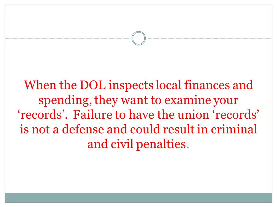 When the DOL inspects local finances and spending, they want to examine your records.