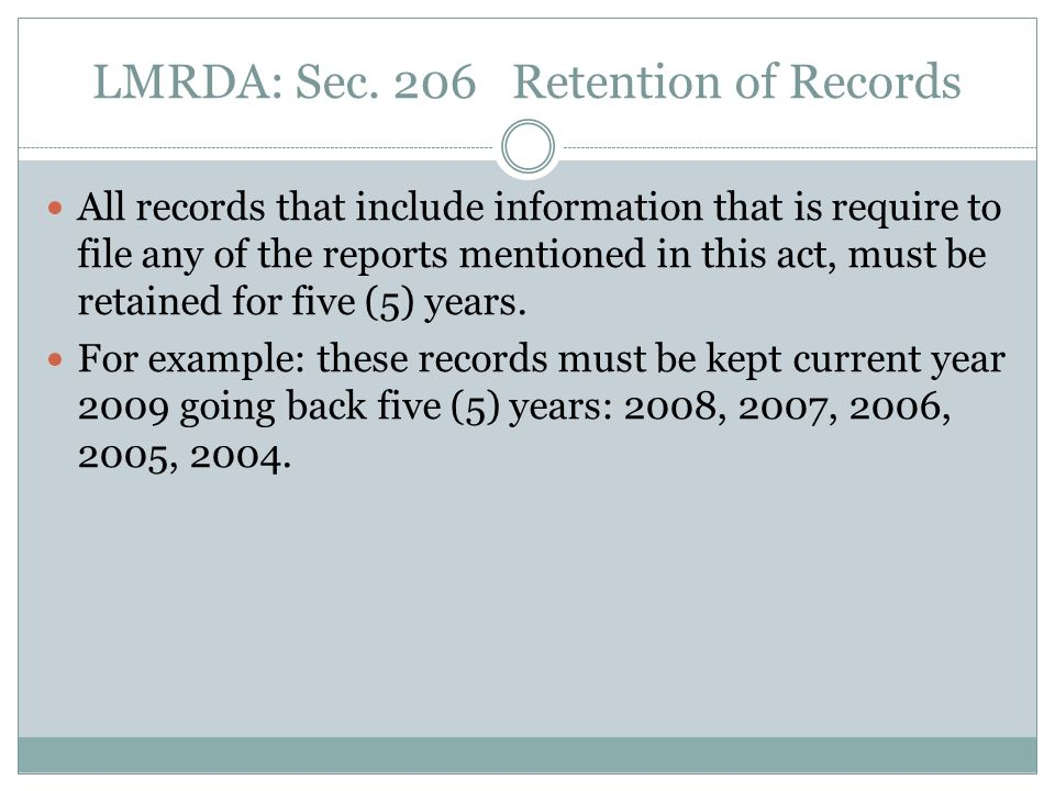 LMRDA: Sec. 206 Retention of Records All records that include information that is require to file any of the reports mentioned in this act, must be re
