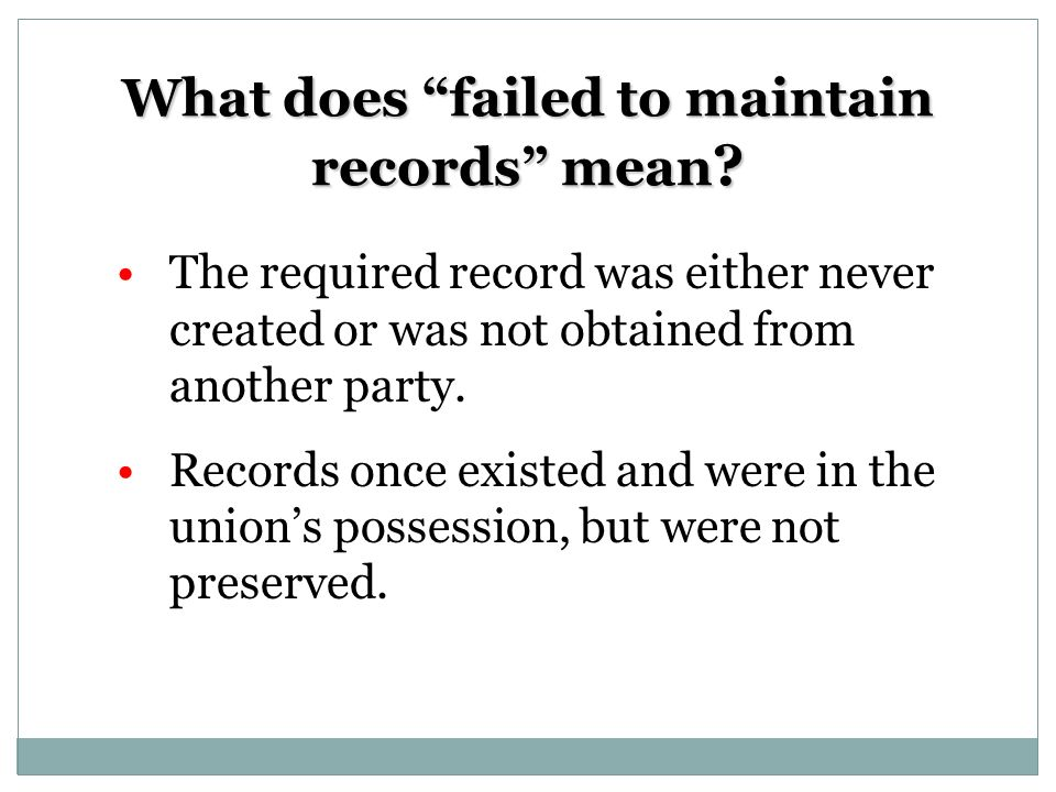 What does failed to maintain records mean ? The required record was either never created or was not obtained from another party. Records once existed