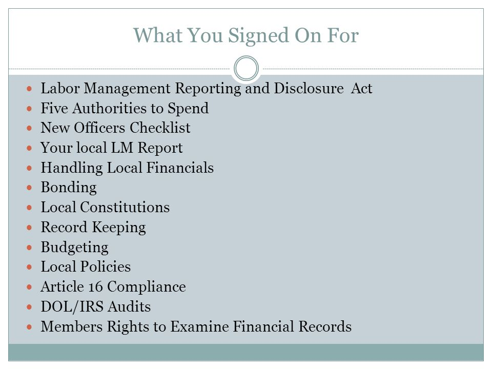 What You Signed On For Labor Management Reporting and Disclosure Act Five Authorities to Spend New Officers Checklist Your local LM Report Handling Lo