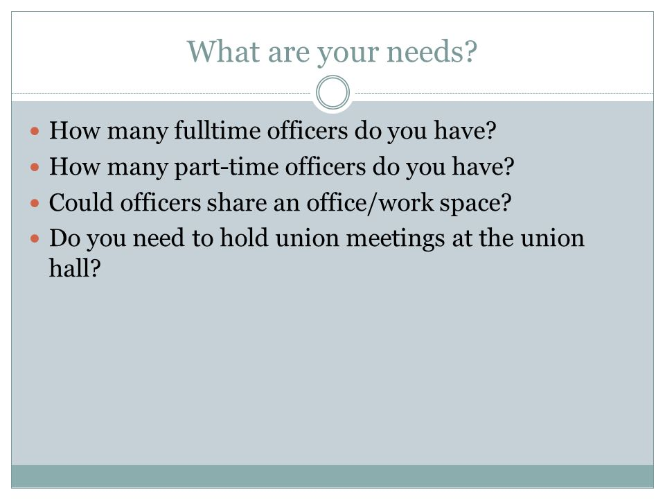 What are your needs? How many fulltime officers do you have? How many part-time officers do you have? Could officers share an office/work space? Do yo