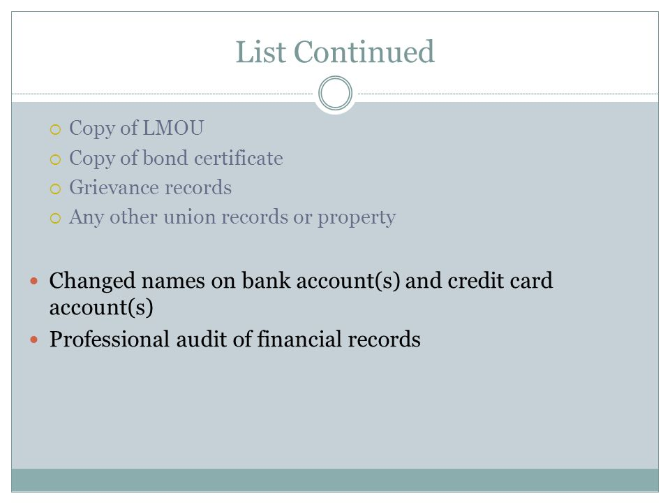 List Continued Copy of LMOU Copy of bond certificate Grievance records Any other union records or property Changed names on bank account(s) and credit