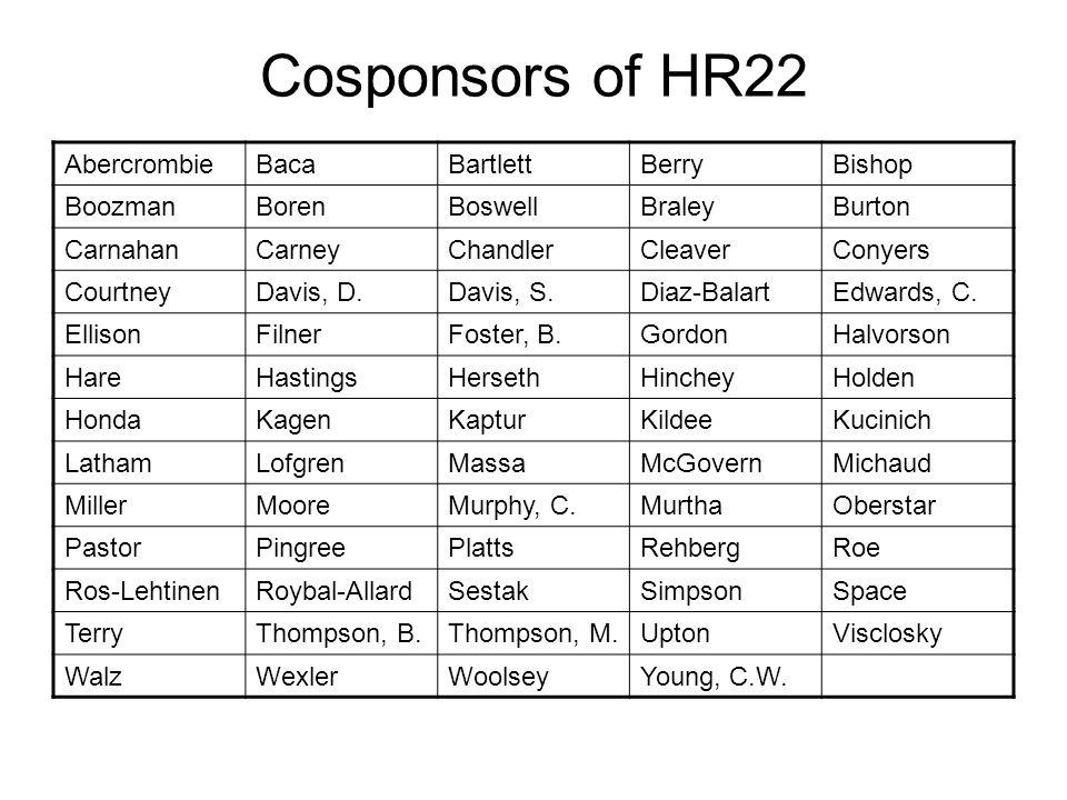 Cosponsors of HR22 AbercrombieBacaBartlettBerryBishop BoozmanBorenBoswellBraleyBurton CarnahanCarneyChandlerCleaverConyers CourtneyDavis, D.Davis, S.Diaz-BalartEdwards, C.