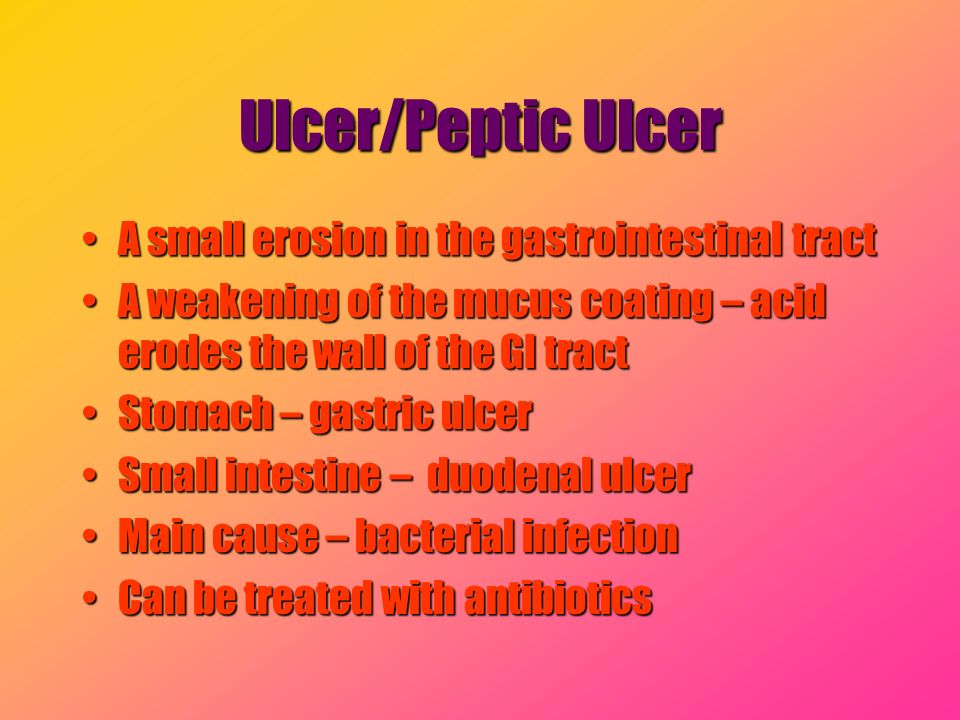 Ulcer/Peptic Ulcer A small erosion in the gastrointestinal tractA small erosion in the gastrointestinal tract A weakening of the mucus coating – acid
