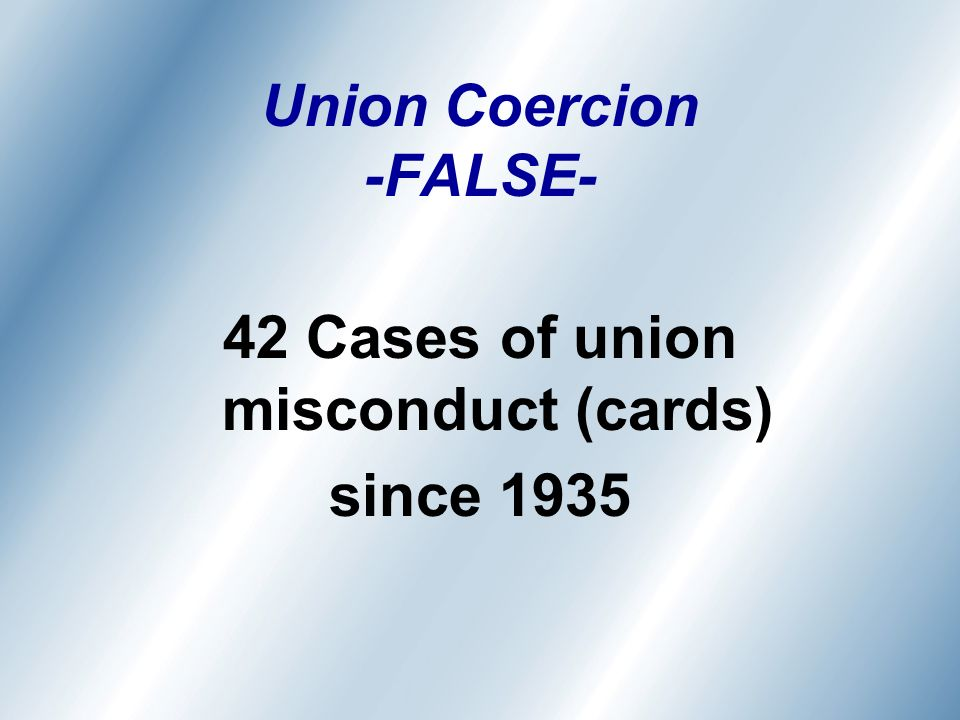 Union Coercion -FALSE- 42 Cases of union misconduct (cards) since 1935