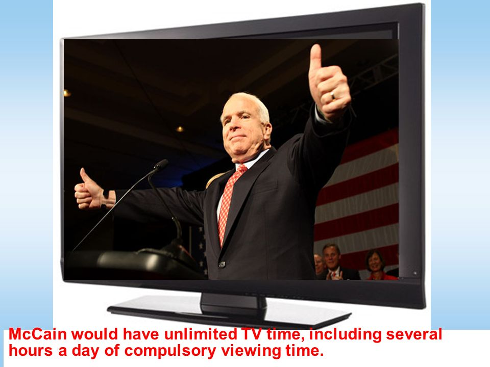 McCain would have unlimited TV time, including several hours a day of compulsory viewing time.