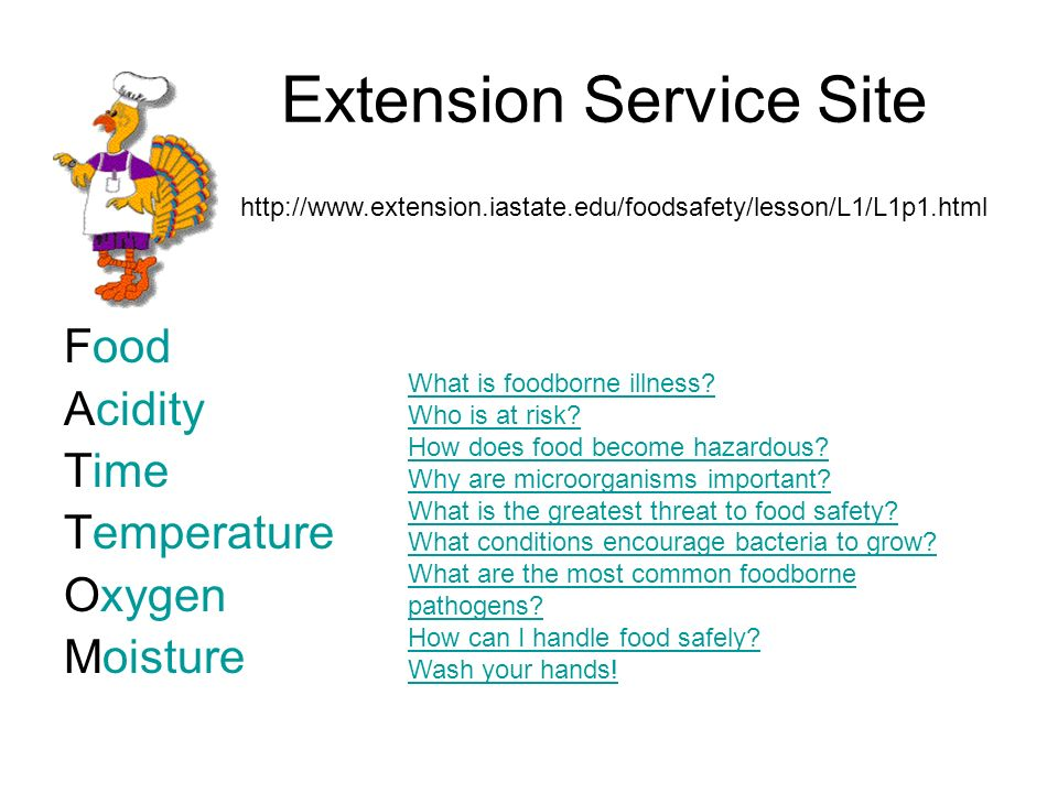 Extension Service Site Food Acidity Time Temperature Oxygen Moisture What is foodborne illness.