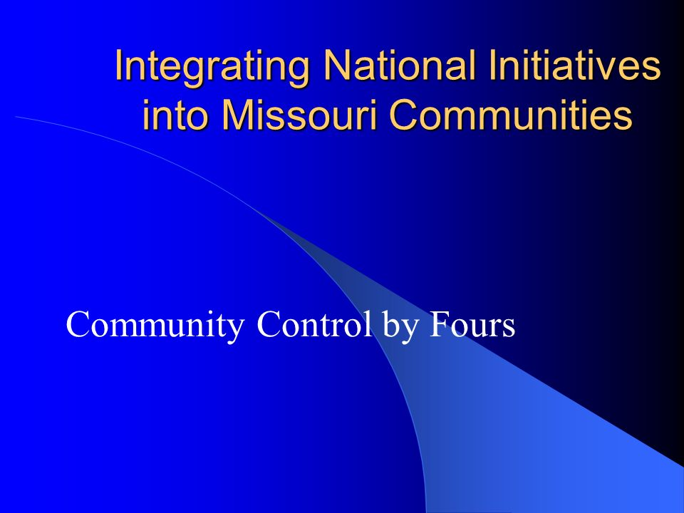 Integrating National Initiatives into Missouri Communities Community Control by Fours