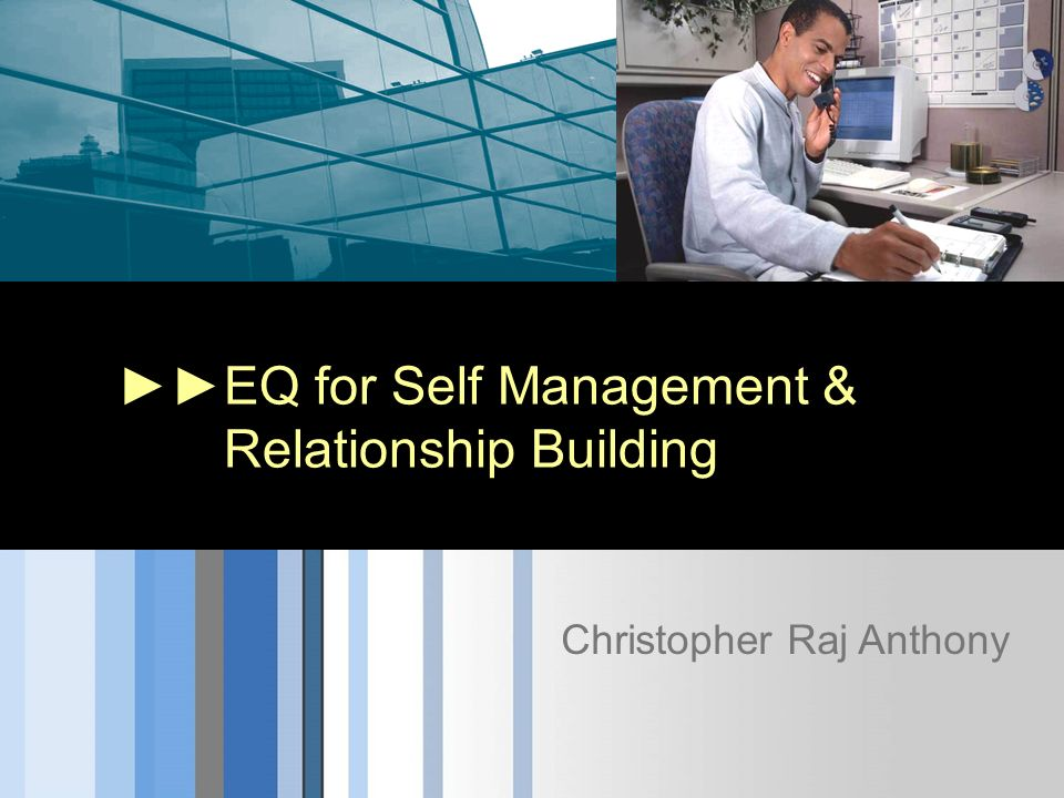 EQ for Self Management & Relationship Building Christopher Raj Anthony