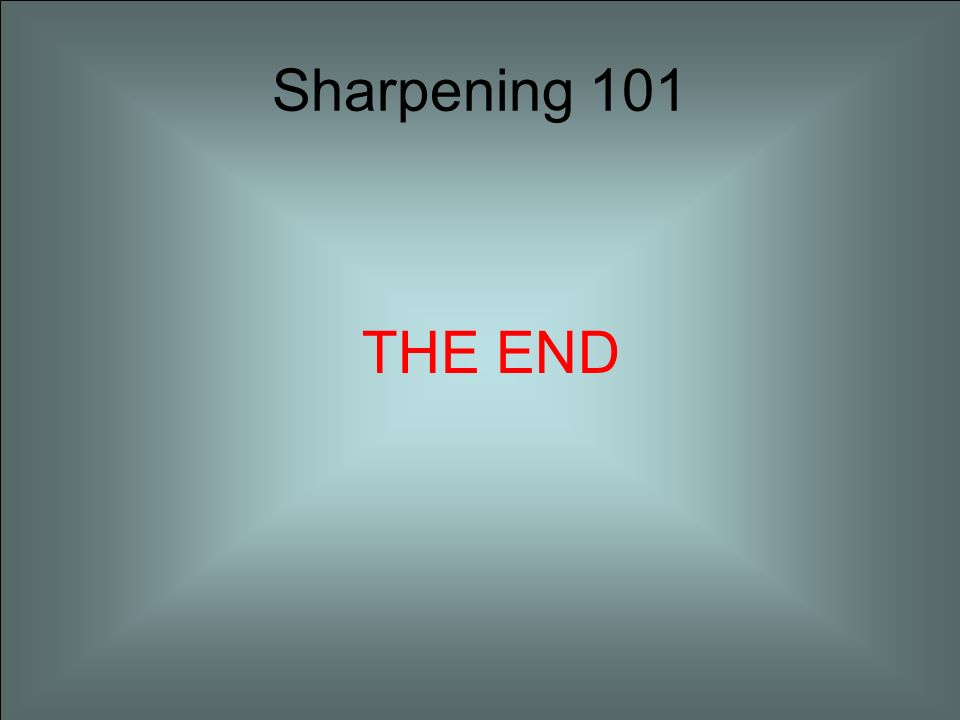 110 Sharpening 101 THE END