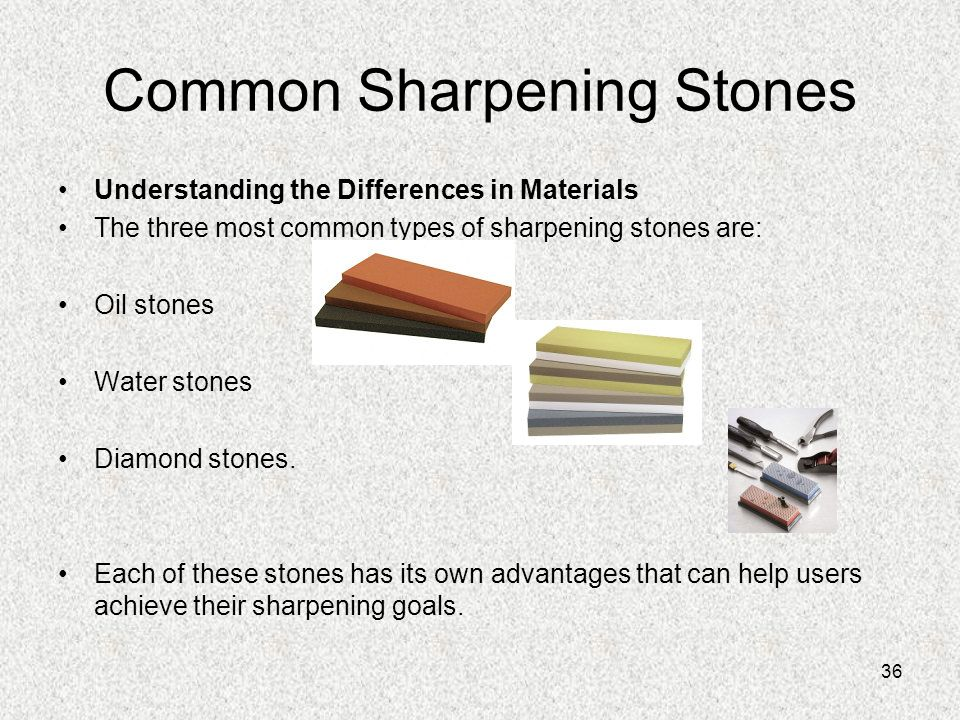 36 Common Sharpening Stones Understanding the Differences in Materials The three most common types of sharpening stones are: Oil stones Water stones D