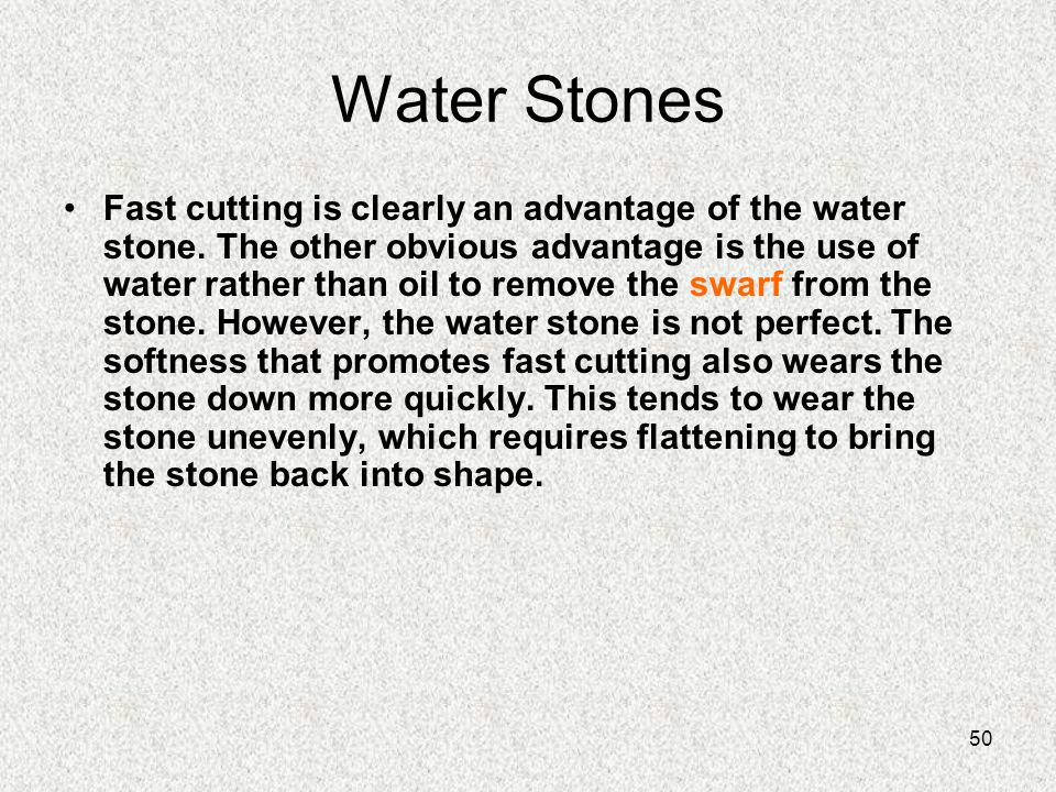 50 Water Stones Fast cutting is clearly an advantage of the water stone. The other obvious advantage is the use of water rather than oil to remove the