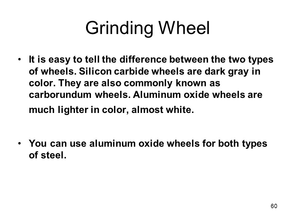 60 Grinding Wheel It is easy to tell the difference between the two types of wheels. Silicon carbide wheels are dark gray in color. They are also comm