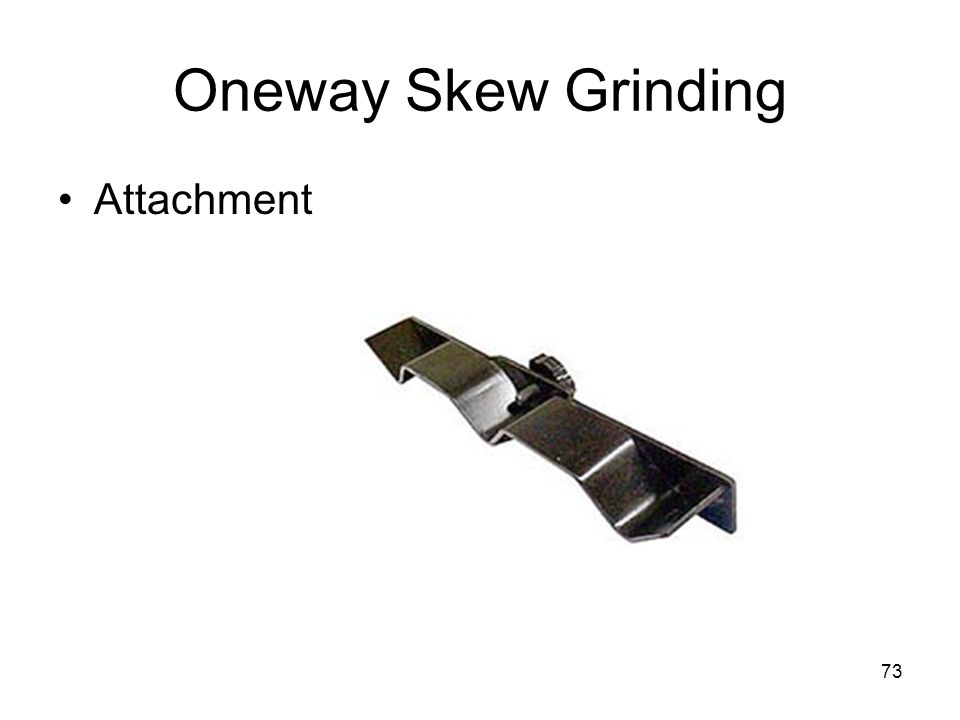 73 Oneway Skew Grinding Attachment