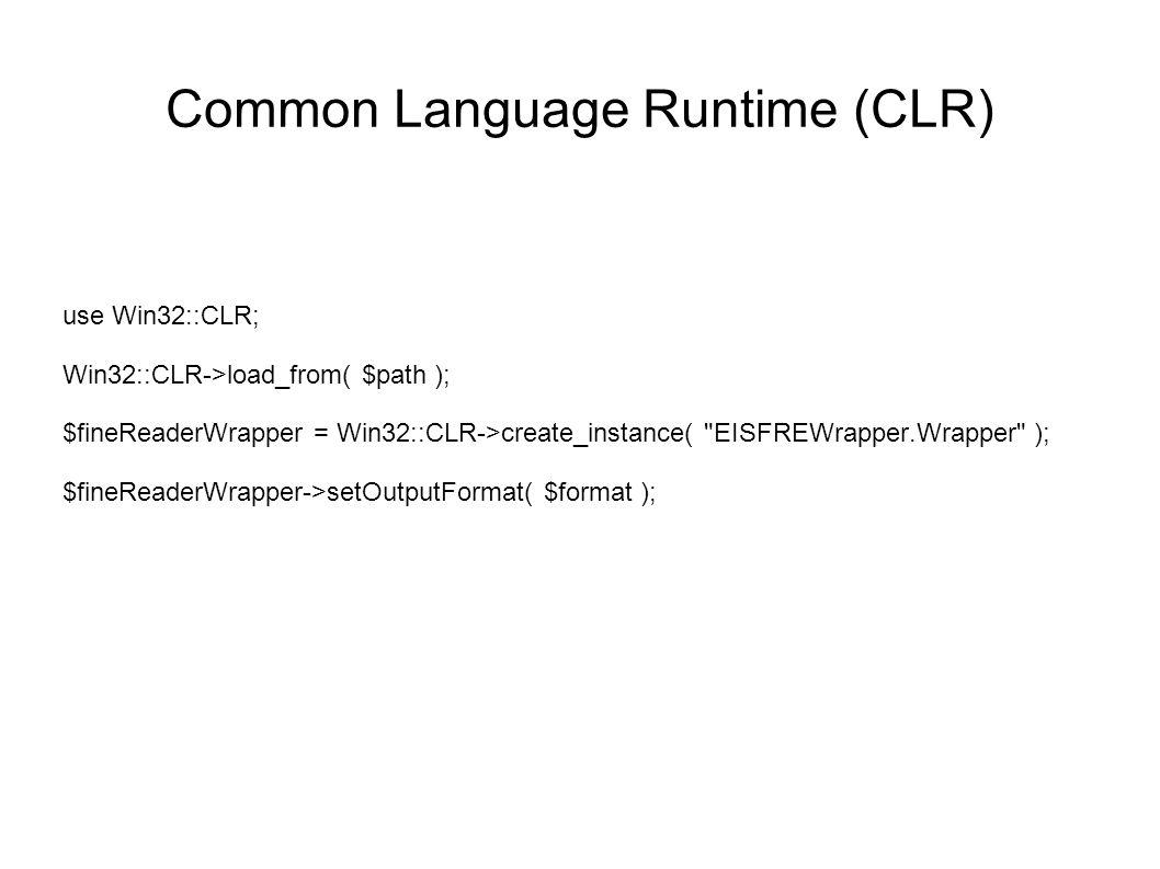 Common Language Runtime (CLR) use Win32::CLR; Win32::CLR->load_from( $path ); $fineReaderWrapper = Win32::CLR->create_instance(