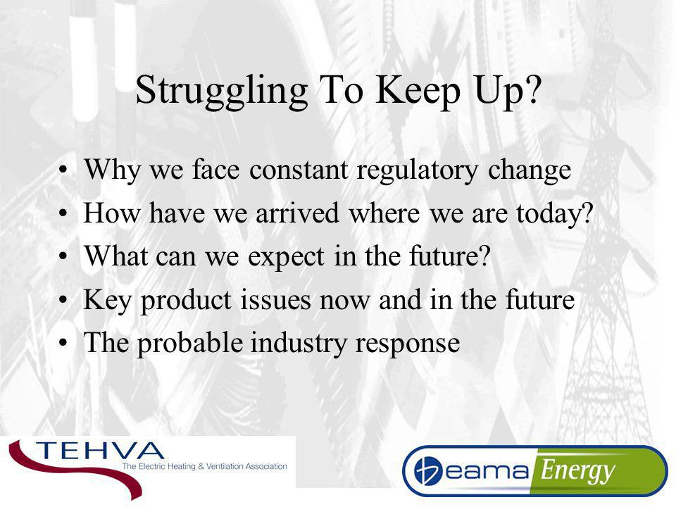 Struggling To Keep Up? Why we face constant regulatory change How have we arrived where we are today? What can we expect in the future? Key product is