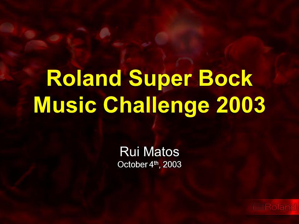 Roland Super Bock Music Challenge 2003 Rui Matos October 4 th, 2003