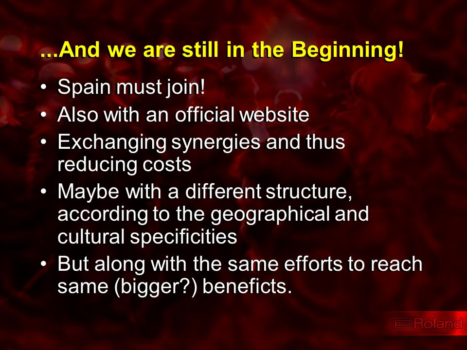 ...And we are still in the Beginning! Spain must join! Also with an official website Exchanging synergies and thus reducing costs Maybe with a differe