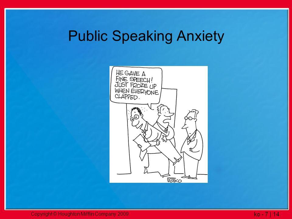 Copyright © Houghton Mifflin Company. 2009. ko - 7   14 Public Speaking Anxiety