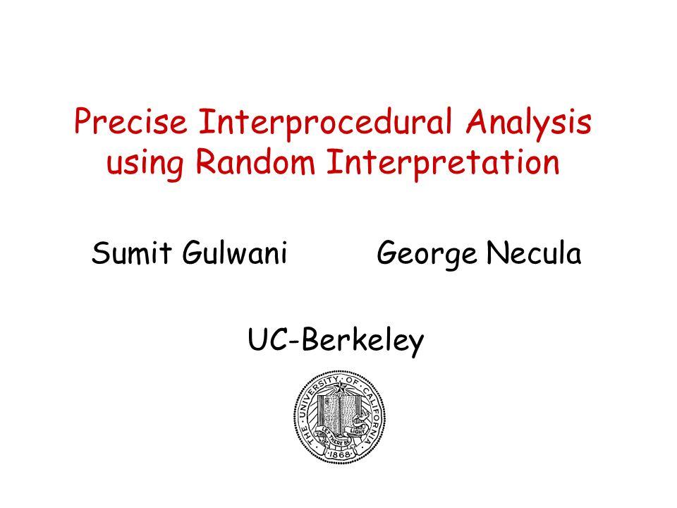 20 Related Work Intraprocedural random interpretation –Linear arithmetic (POPL 03) –Uninterpreted functions (POPL 04) Interprocedural dataflow analysis (POPL 95, TCS 96) –Sagiv, Reps, Horwitz –Cons: simpler properties, e.g.