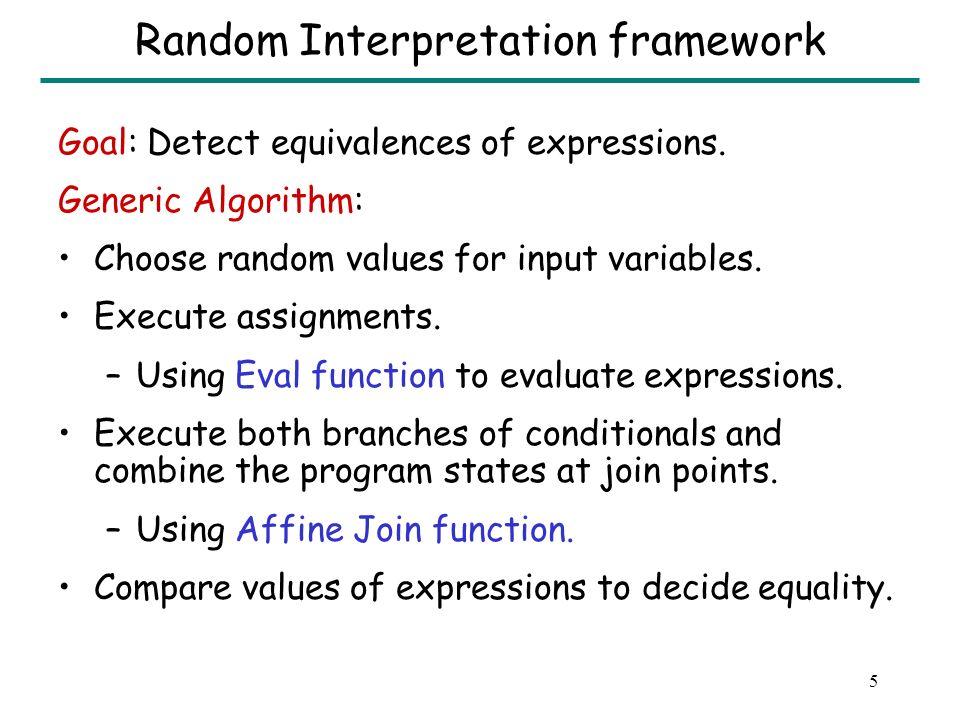 5 Random Interpretation framework Goal: Detect equivalences of expressions.