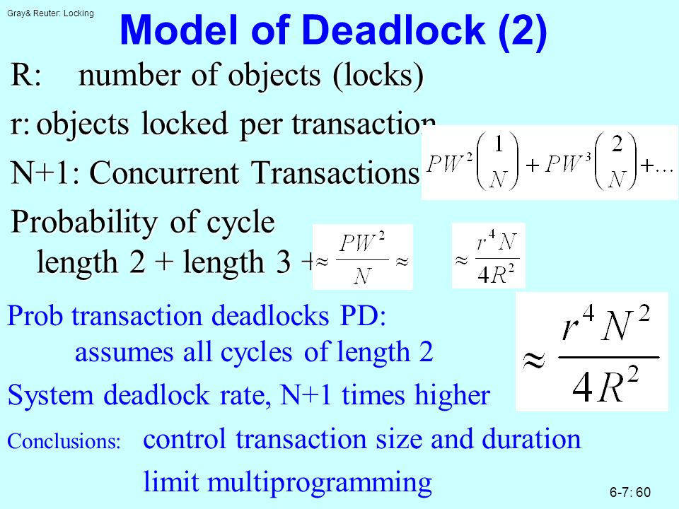Gray& Reuter: Locking 6-7: 60 Model of Deadlock (2) R:number of objects (locks) r:objects locked per transaction N+1: Concurrent Transactions Probabil