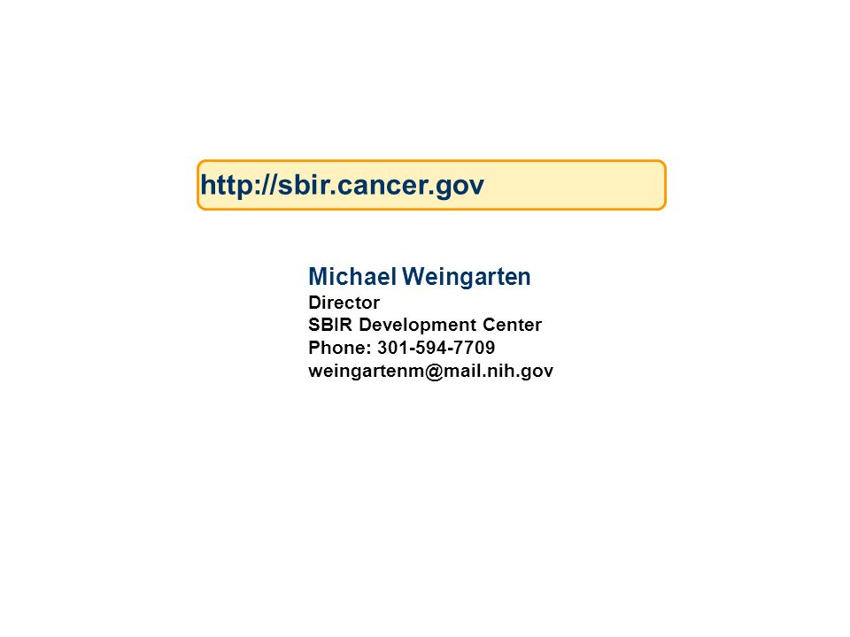 Michael Weingarten Director SBIR Development Center Phone: 301-594-7709 weingartenm@mail.nih.gov http://sbir.cancer.gov
