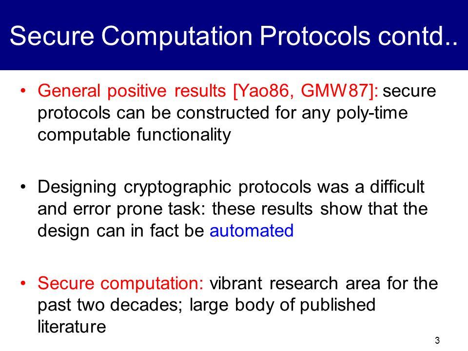 2 Secure Computation Protocols [Yao86, GMW87] x1x1 x2x2 x3x3 x4x4 f(x 1,x 2,x 3,x 4 ) No information other than f(x 1,x 2,x 3,x 4 )