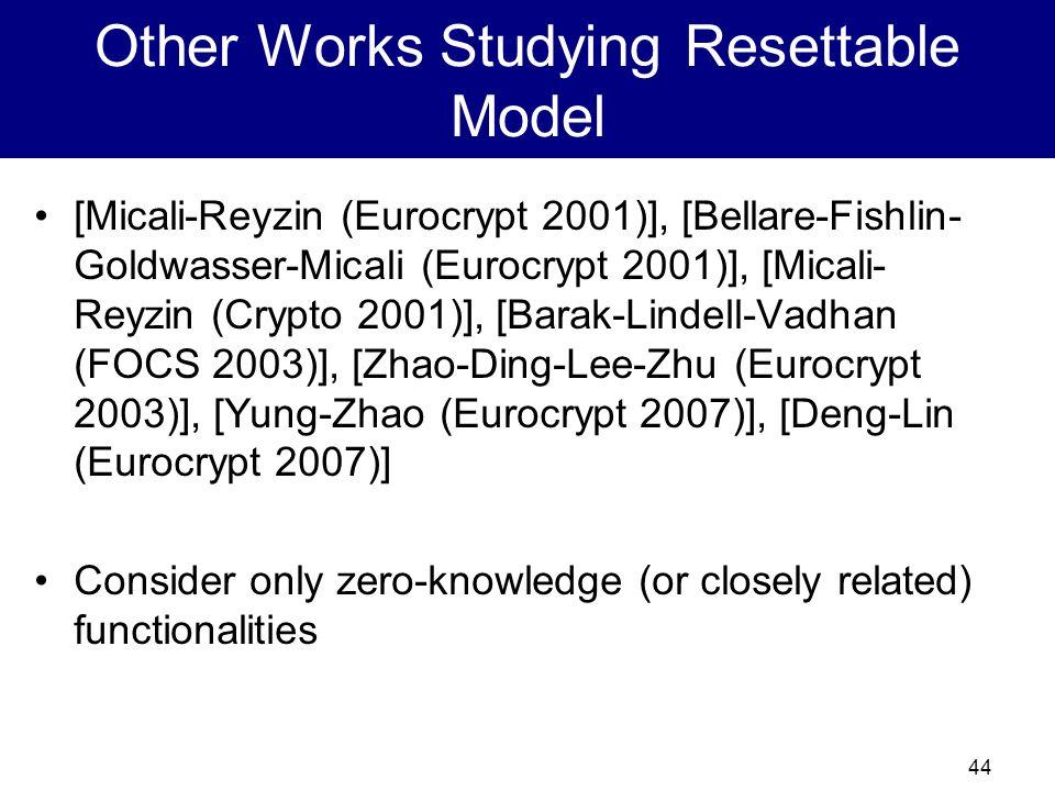 43 Resettable Verifier Zero Knowledge Verifier R [Barak-Goldreich-Goldwasser-Lindell01] Resettable Verifier zero-knowledge arguments exist under stand