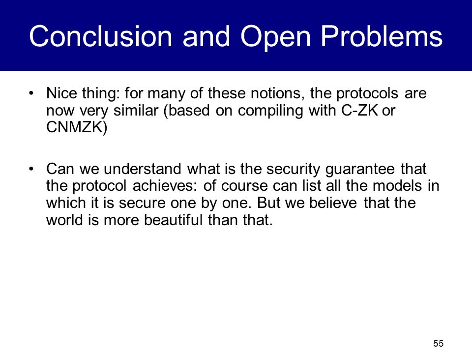 54 Conclusion and Open Problems Most of the protocols have round complexity anywhere from super log to a large polynomial Round Complexity: could be i