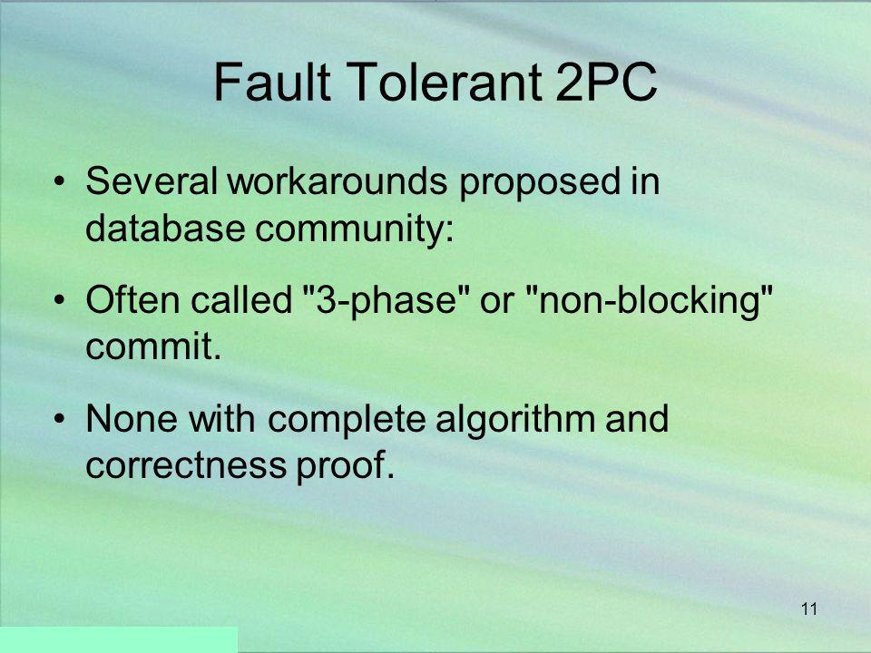 11 Fault Tolerant 2PC Several workarounds proposed in database community: Often called