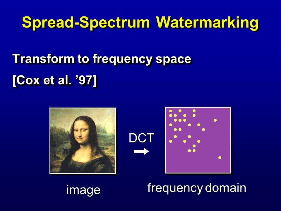 Spread-Spectrum Watermarking Transform to frequency space [Cox et al. 97] Transform to frequency space [Cox et al. 97] frequency domain image DCT