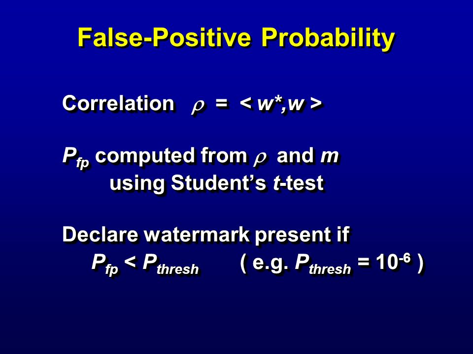 False-Positive Probability Correlation = Correlation = P fp computed from and m using Students t-test Declare watermark present if P fp < P thresh ( e