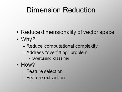 Dimension Reduction Reduce dimensionality of vector space Why.
